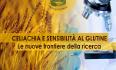 Celiachia e sensibilità al glutine - Le nuove frontiere alla ricerca